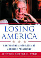 Book cover - Losing America: Confronting a Reckless and Arrogant Presidency, by Sen. Robert Byrd.